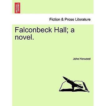 Falconbeck Hall a novel. by Harwood & John