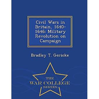 Civil Wars in Britain 16401646 Military Revolution on Campaign  War College Series by Gericke & Bradley T.