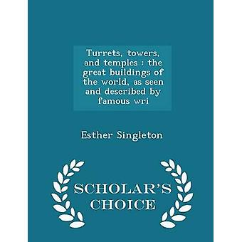 Turrets towers and temples  the great buildings of the world as seen and described by famous wri  Scholars Choice Edition by Singleton & Esther