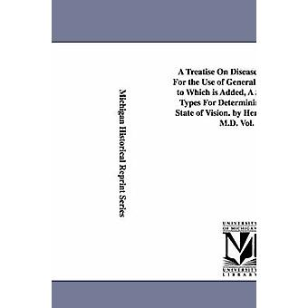 A Treatise On Diseases of the Eye For the Use of General Practitioners. to Which is Added A Series of Test Types For Determining the Exact State of Vision. by Henry C. Angell M.D. Vol. 2 by Angell & Henry C. Henry Clay