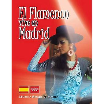 El Flamenco Vive En Madrid von Fernandez & Manuela Rosado