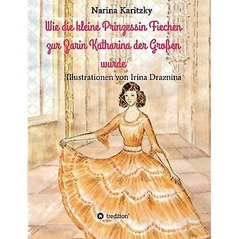 Wie die kleine Prinzessin Fiechen zur Zarin Katharina der Groen wurde par Karitzky & Narina