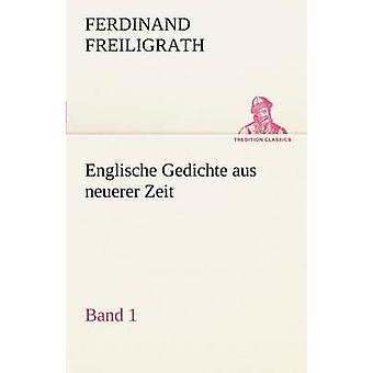 Englische Gedichte Aus Neuerer Zeit 1 by Freiligrath & Ferdinand