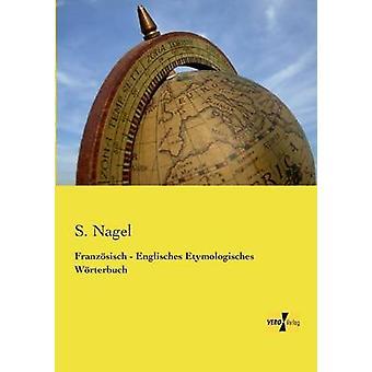 Franzosisch  Englisches Etymologisches Worterbuch by Nagel & S.