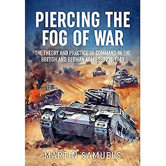 Piercing the Fog of War: The Theory and Practice of� Command in the British and German Armies, 1918-1940