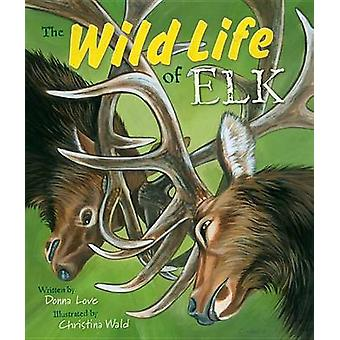 The Wild Life of Elk by Donna Love - 9780878425792 Book