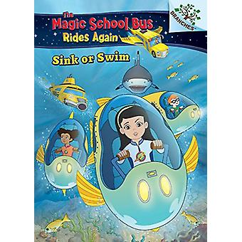 Sink or Swim - A Branches Book (the Magic School Bus Rides Again) by J