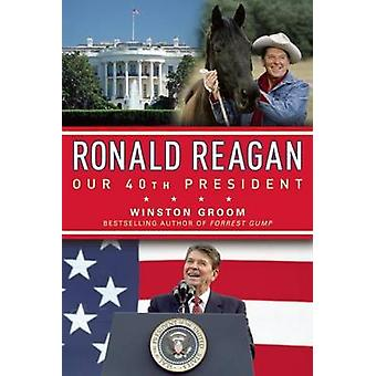 Ronald Reagan Our 40th President by Winston Groom - 9781596987951 Book