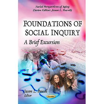 Foundations of Social Inquiry - A Brief Excursion by Jason L. Powell -