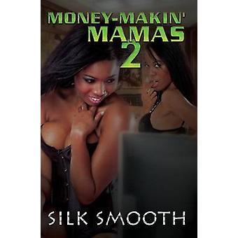 Money-Makin' Mamas 2 by Silk Smooth - 9781622867820 Book