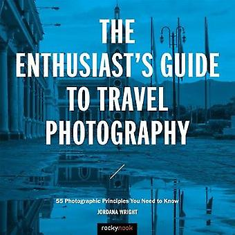 The Enthusiast's Guide to Travel Photography by The Enthusiast's Guid