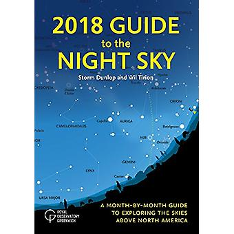 2018 Guide to the Night Sky - A Month-By-Month Guide to Exploring the