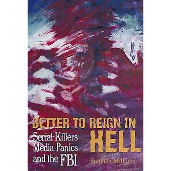 Better to Reign in Hell - Serial Killers - Media Panics and the FBI by