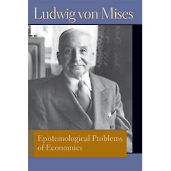 Epistemological Problems of Economics by Ludwig Von Mises - George Re