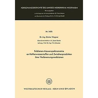 FeldionenMassenspektrometrie an Kohlenwasserstoffen und Zwischenprodukten ihrer Verbrennungsreaktionen by Wagner & Gnter