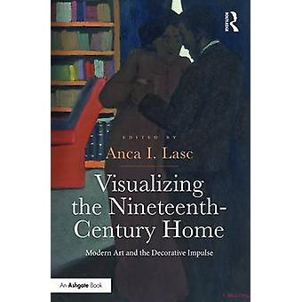 Visualizing the NineteenthCentury Home by Anca I. Lasc
