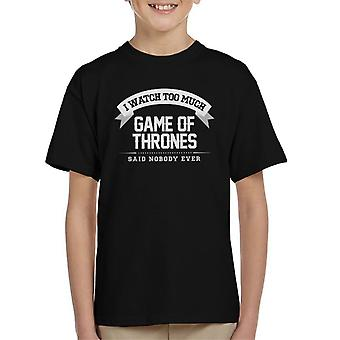 I Watch Too Much Game Of Thrones Said Nobody Ever Kid's T-Shirt