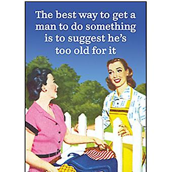 The Best Way To Get A Man To Do Something Is To Suggest He'S Too Old For It Funny Fridge Magnet
