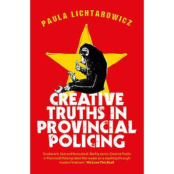 Creative Truths in Provincial Policing by Paula Lichtarowicz - 978009