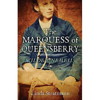 The Marquess of Queensberry - Wilde's Nemesis by Linda Stratmann - 978