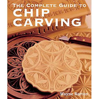 The Complete Guide to Chip Carving by Wayne Barton - 9781402741289 Bo