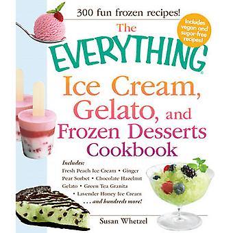 The Everything Ice Cream - Gelato - and Frozen Desserts Cookbook - Inc