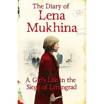 The Diary of Lena Mukhina - A Girl's Life in the Siege of Leningrad (M