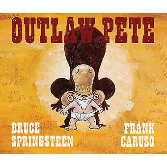 Outlaw Pete by Bruce Springsteen - Frank Caruso - 9781471142796 Book
