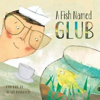 En fisk som heter Glub av Dan Bar-el - Josee Bisaillon - 9781554538126 bok
