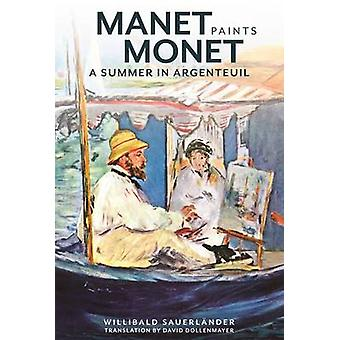 Manet Paints Monet - A Summer in Argenteuil by Willibald Sauerlander -