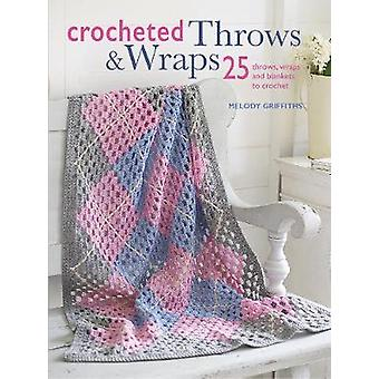 Crocheted Throws and Wraps - 25 Throws - Wraps and Blankets to Crochet