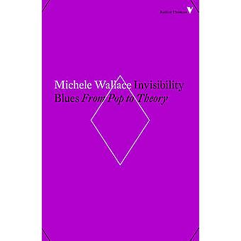 Invisibility Blues - From Pop to Theory by Michele Wallace - 978178663