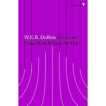 Darkwater - Voices from Within the Veil by W. E. B. Du Bois - 97817847