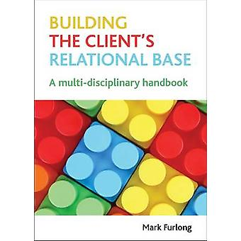 Building the Client's Relational Base - A Multi-disciplinary Handbook