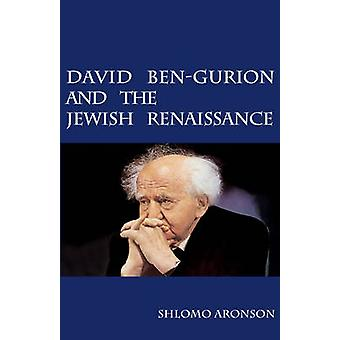 David Ben-Gurion and the Jewish Renaissance by Shlomo Aronson - Nafta