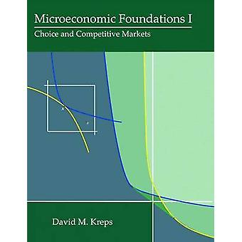 Microeconomic Foundations I - Choice and Competitive Markets by David