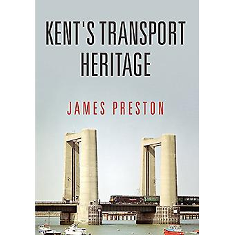Kent's Transport Heritage by James Preston - 9781445669915 Book