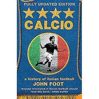 Calcio: Eine Geschichte des italienischen Fußballs