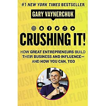 Crushing It!: How Great Entrepreneurs Build Their Business and Influence-and How You Can, Too (Hardback)