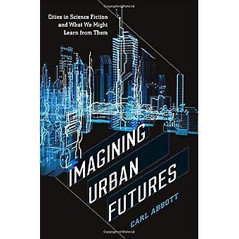 Imagining Urban Futures: Cities in Science Fiction and What We Might Learn from Them