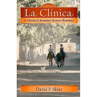 La Clinica: A Doctor's Journey Across Borders (Literature and Medicine Series)
