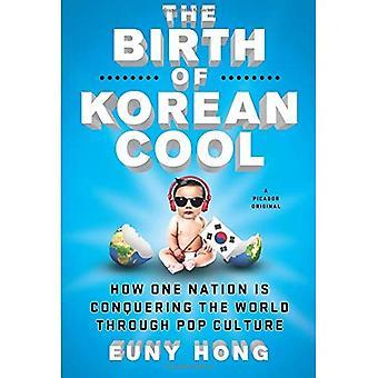 La naissance du Cool coréen: comment une Nation est la conquête du monde par le biais de la Culture Pop
