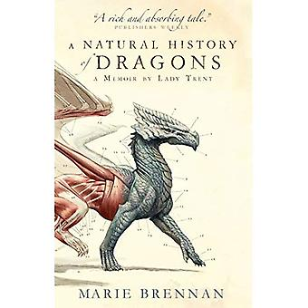 A Natural History of Dragons: A Memoir door Lady Trent (memoires van Lady Trent 1)
