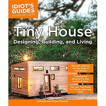 Idiot's Guides: Tiny House Designing, Building, & Living (Idiot's Guides (Lifestyle))