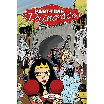 Part-Time Princesses by Monica Gallagher - Monica Gallagher - 9781620