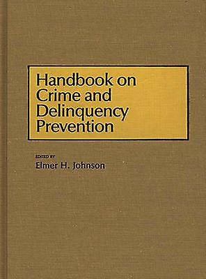 Handbook on Crime and Delinquency Prevention by Johnson & Elmer H.
