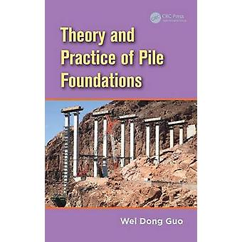 Theory and Practice of Pile Foundations by Guo & Wei Dong