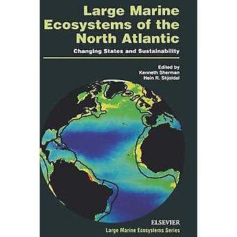 Large Marine Ecosystems of the North Atlantic Changing States and Sustainability by Sherman & Kenneth