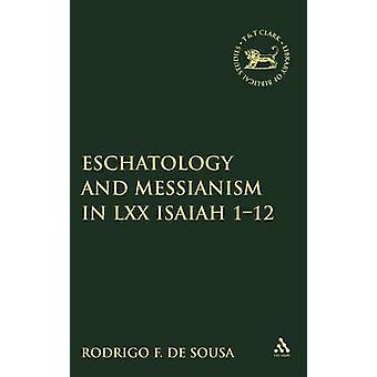 Eschatology and Messianism in LXX Isaiah 112 by De Sousa & Rodrigo F.