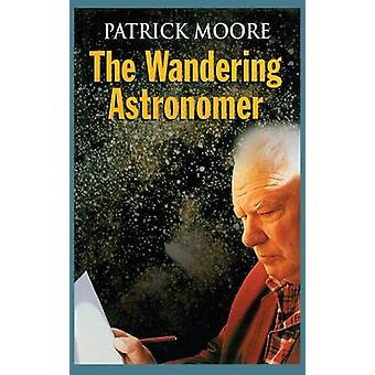 The Wandering Astronomer by Moore & Patrick